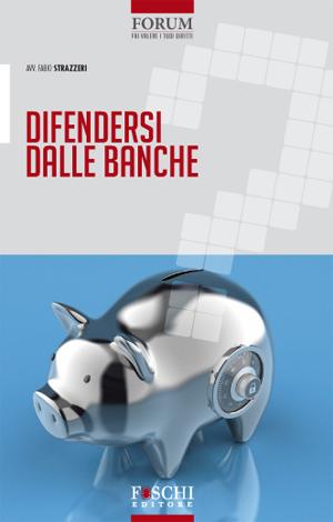 Difendersi dalle banche, di Fabio Strazzeri