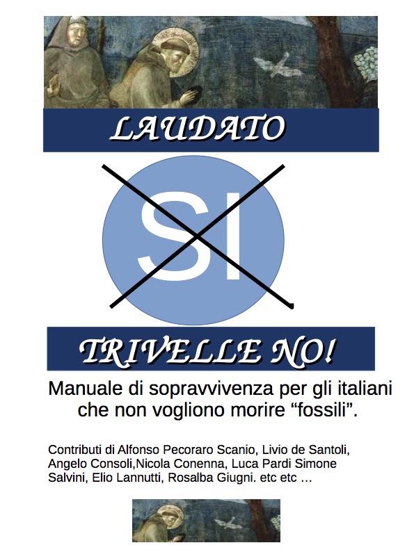 Laudato SI Trivelle NO – Manuale di Sopravvivenza per italiani che non vogliono morire fossili